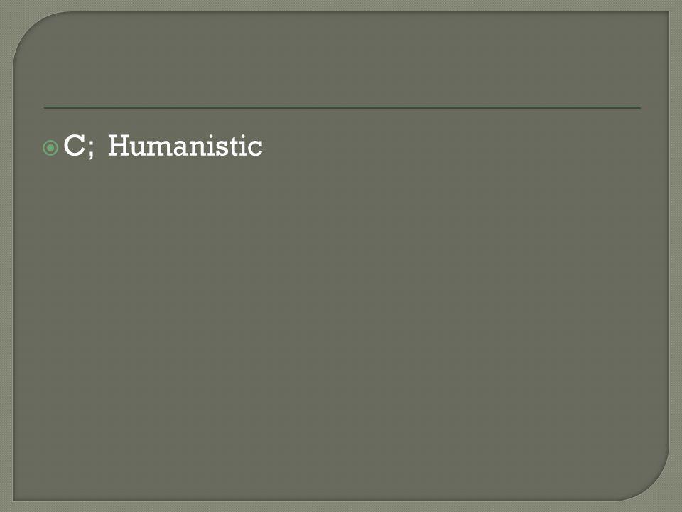 C; Humanistic