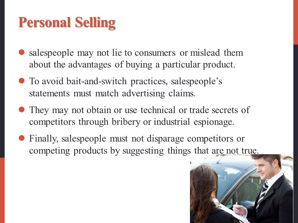 Personal Selling salespeople may not lie to consumers or mislead them about the advantages of buying a particular product.