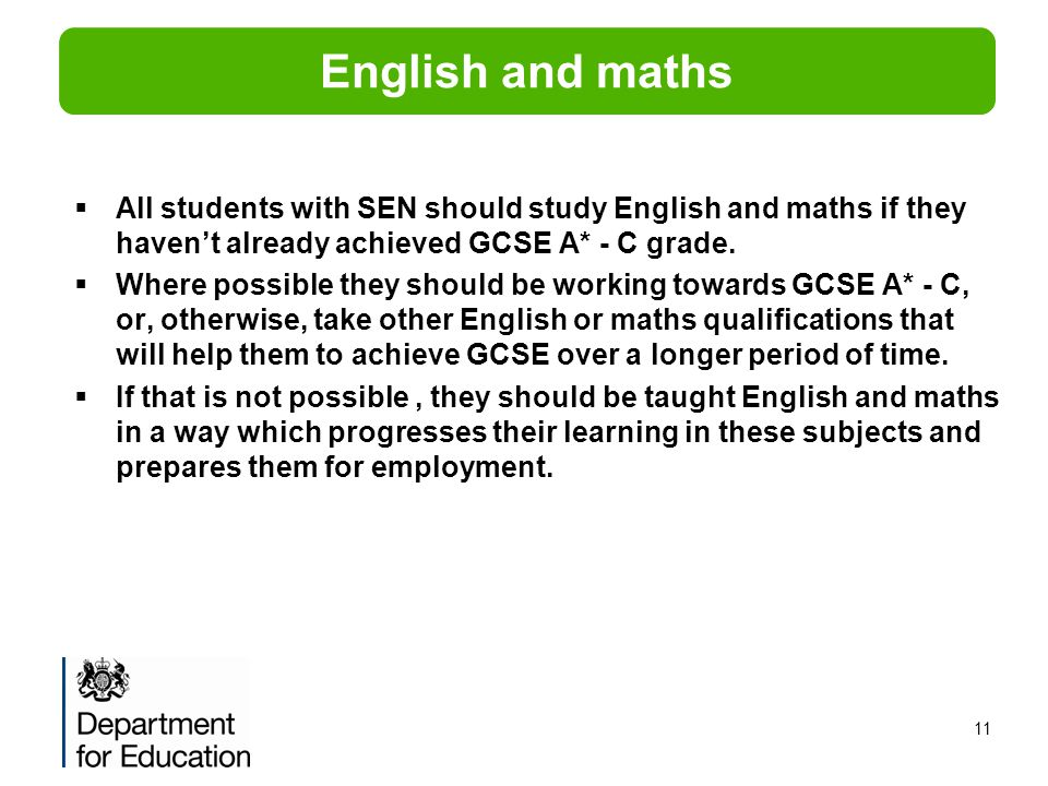 English and maths All students with SEN should study English and maths if they haven't already achieved GCSE A* - C grade.