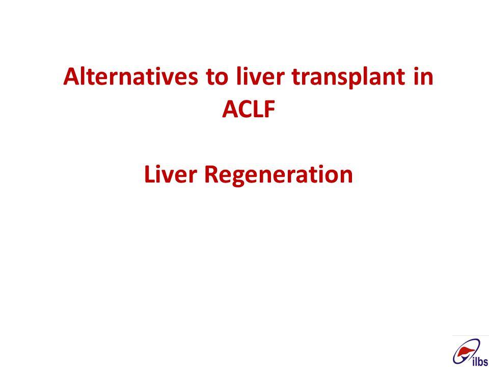 Alternatives to liver transplant in ACLF Liver Regeneration