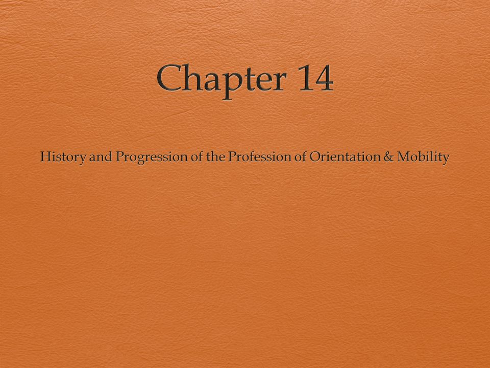 History and Progression of the Profession of Orientation & Mobility