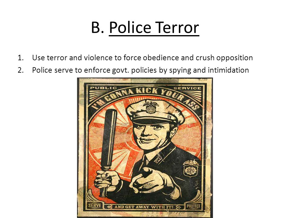 B. Police Terror Use terror and violence to force obedience and crush opposition.