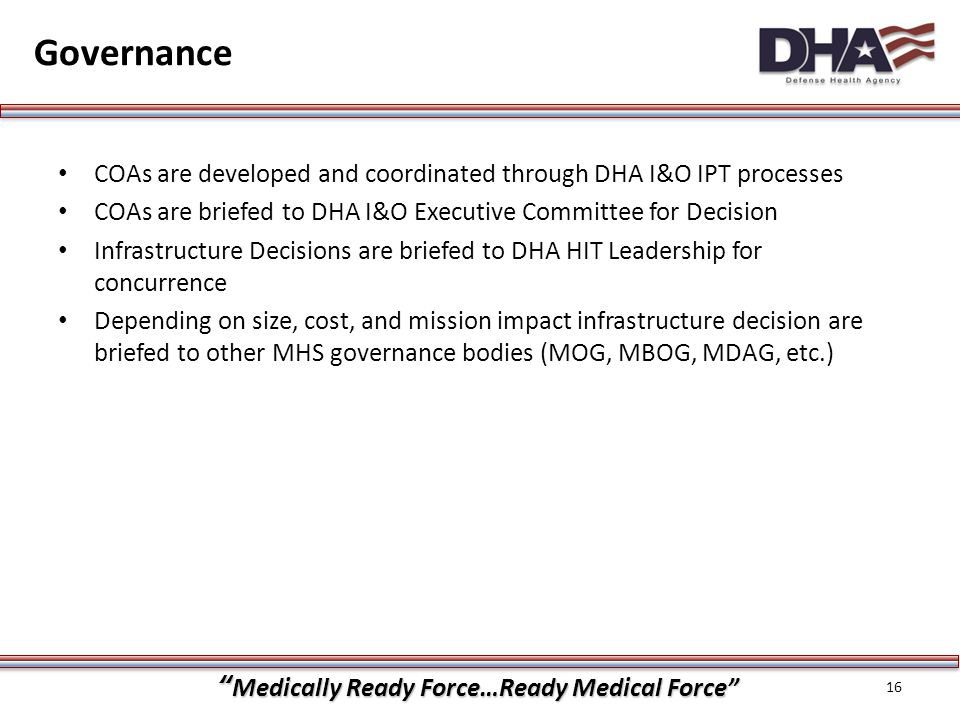 Governance COAs are developed and coordinated through DHA I&O IPT processes. COAs are briefed to DHA I&O Executive Committee for Decision.