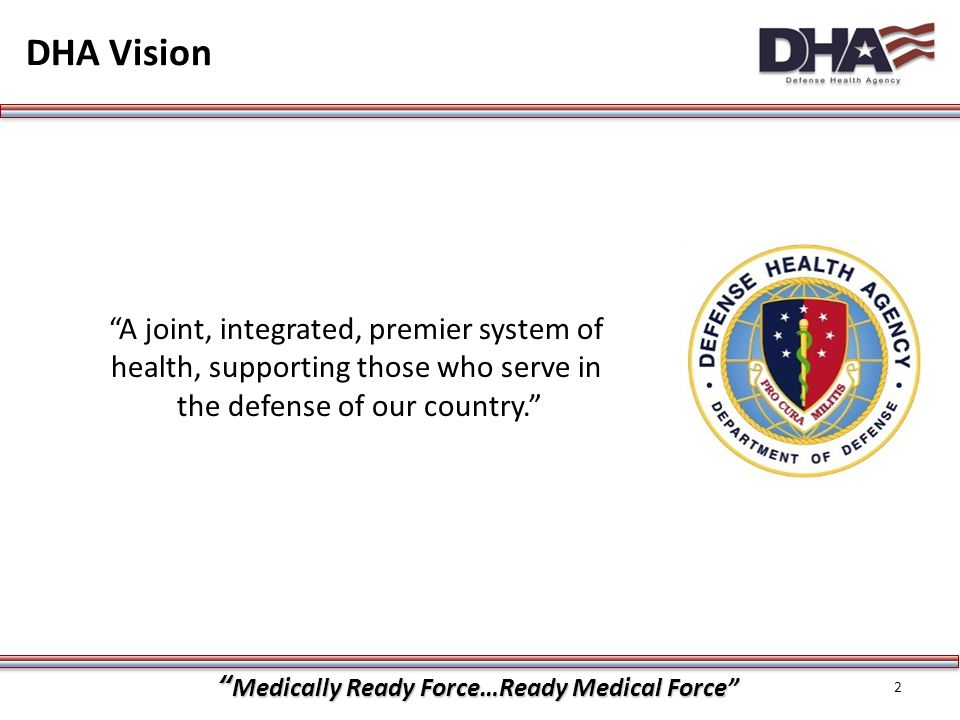 DHA Vision A joint, integrated, premier system of health, supporting those who serve in the defense of our country.