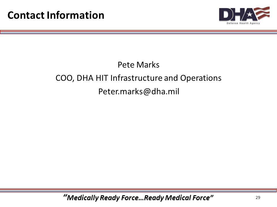 Contact Information Pete Marks COO, DHA HIT Infrastructure and Operations Peter.marks@dha.mil