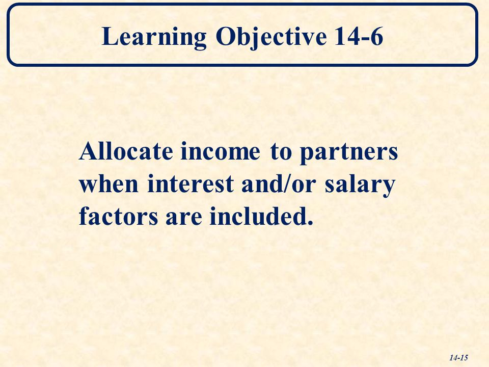 Learning Objective 14-6 Allocate income to partners.