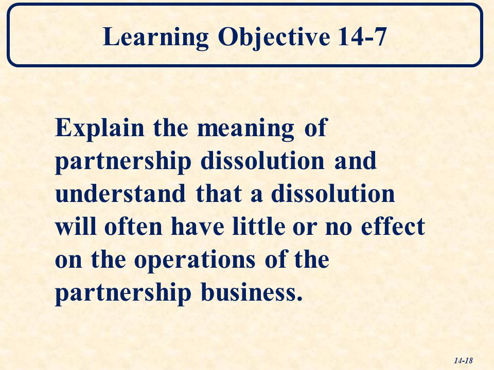 Learning Objective 14-7 Explain the meaning of. partnership dissolution and.