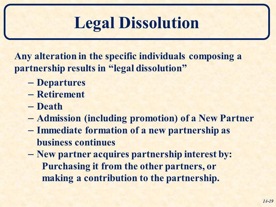 Legal Dissolution Any alteration in the specific individuals composing a partnership results in legal dissolution