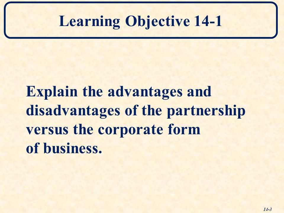 Learning Objective 14-1 Explain the advantages and. disadvantages of the partnership. versus the corporate form.