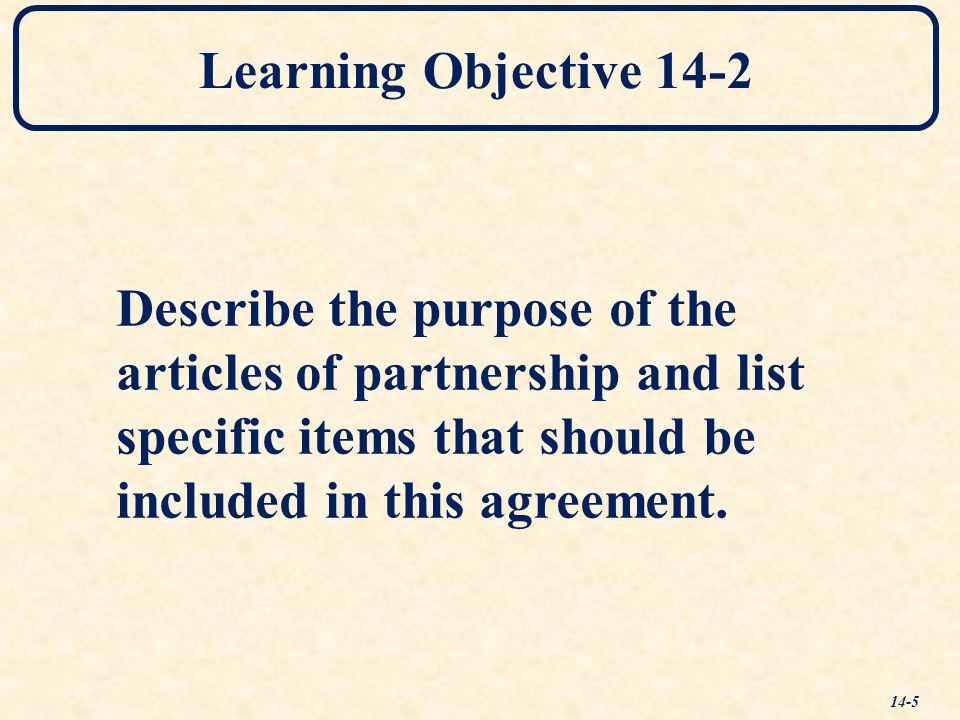 Learning Objective 14-2 Describe the purpose of the. articles of partnership and list. specific items that should be.