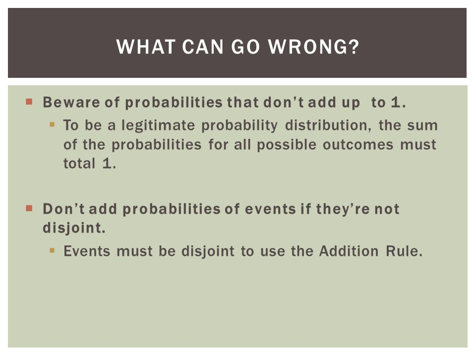 What Can Go Wrong Beware of probabilities that don't add up to 1.