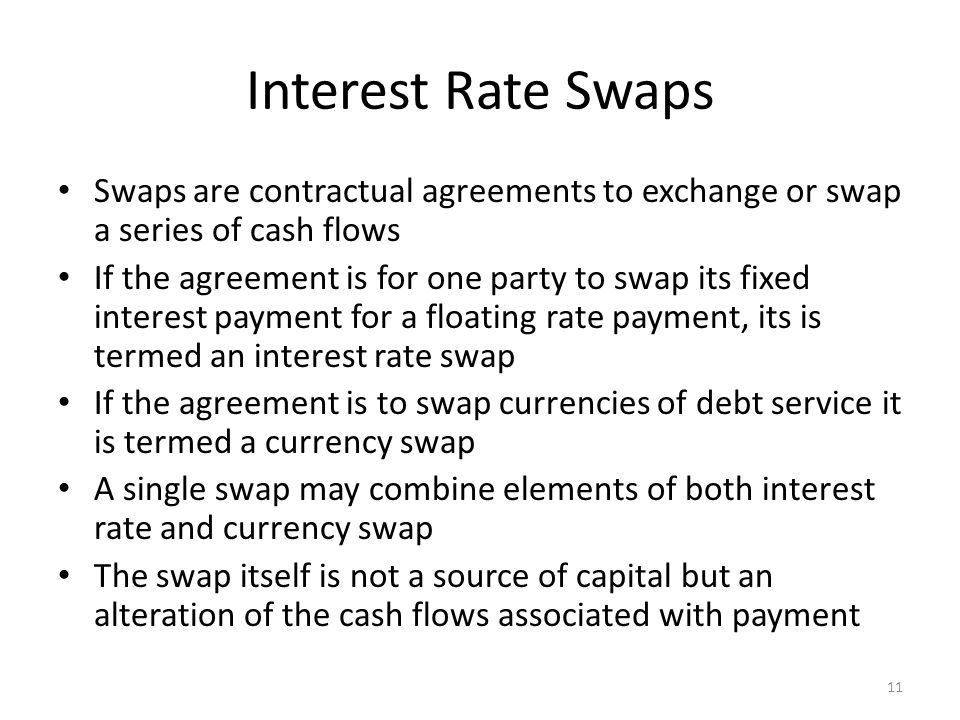 Interest Rate Swaps Swaps are contractual agreements to exchange or swap a series of cash flows.
