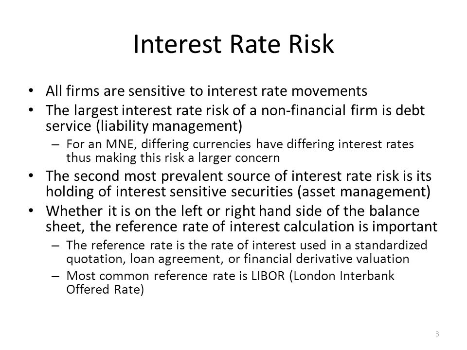 Interest Rate Risk All firms are sensitive to interest rate movements