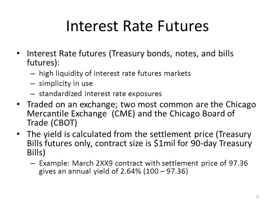 Interest Rate Futures Interest Rate futures (Treasury bonds, notes, and bills futures): high liquidity of interest rate futures markets.