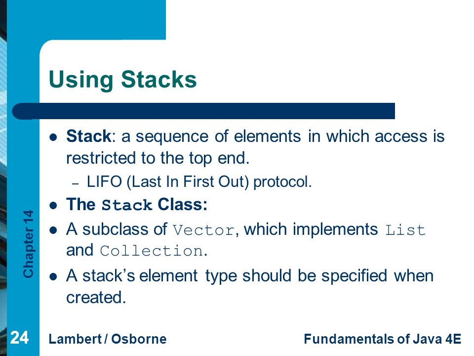 Using Stacks Stack: a sequence of elements in which access is restricted to the top end. LIFO (Last In First Out) protocol.