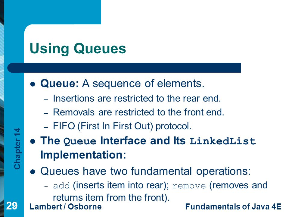 Using Queues Queue: A sequence of elements.