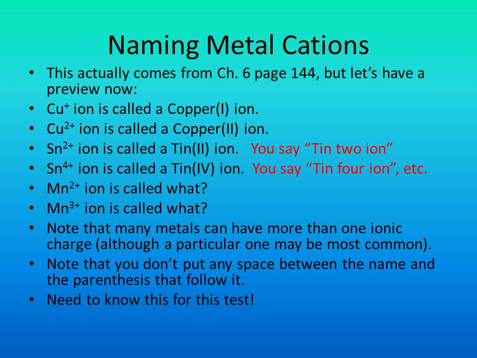 Naming Metal Cations This actually comes from Ch. 6 page 144, but let's have a preview now: Cu+ ion is called a Copper(I) ion.