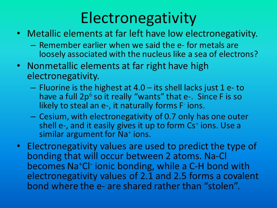 Electronegativity Metallic elements at far left have low electronegativity.