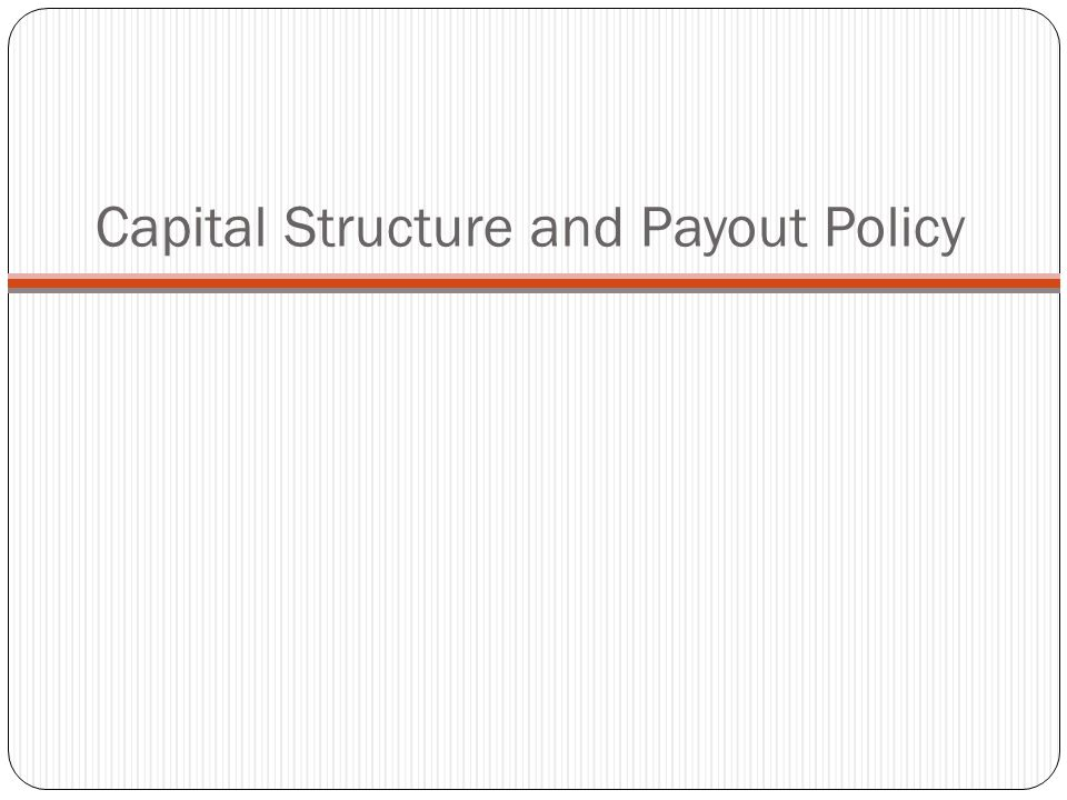 Capital Structure and Payout Policy