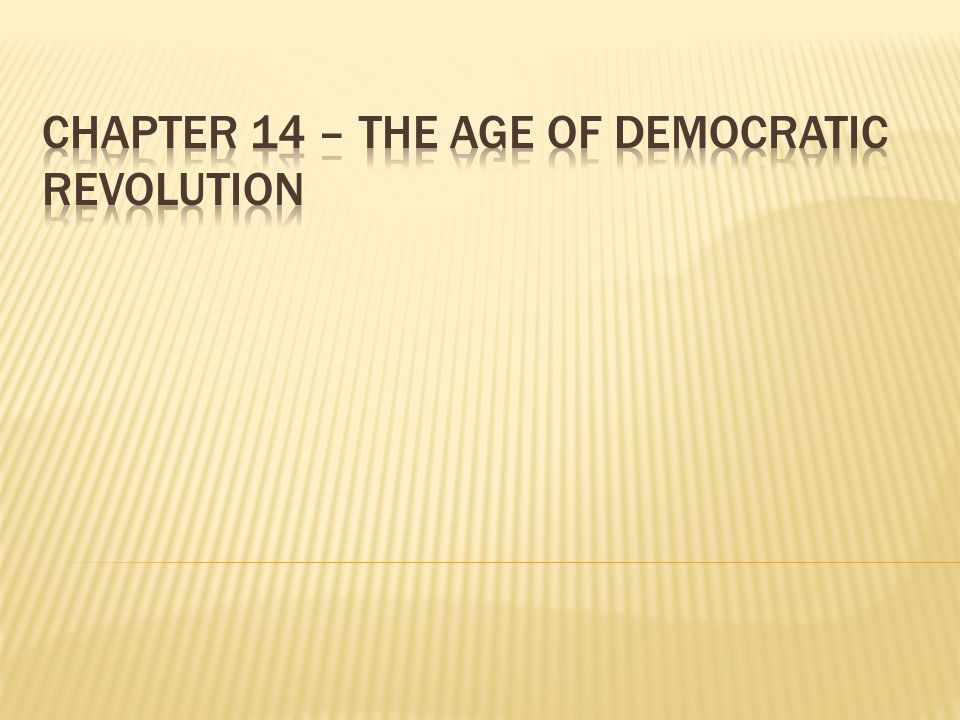 Chapter 14 – The Age of Democratic Revolution