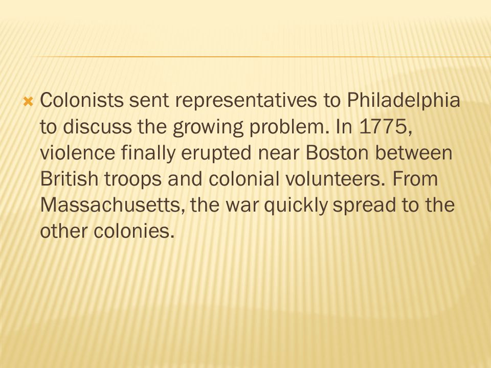 Colonists sent representatives to Philadelphia to discuss the growing problem.