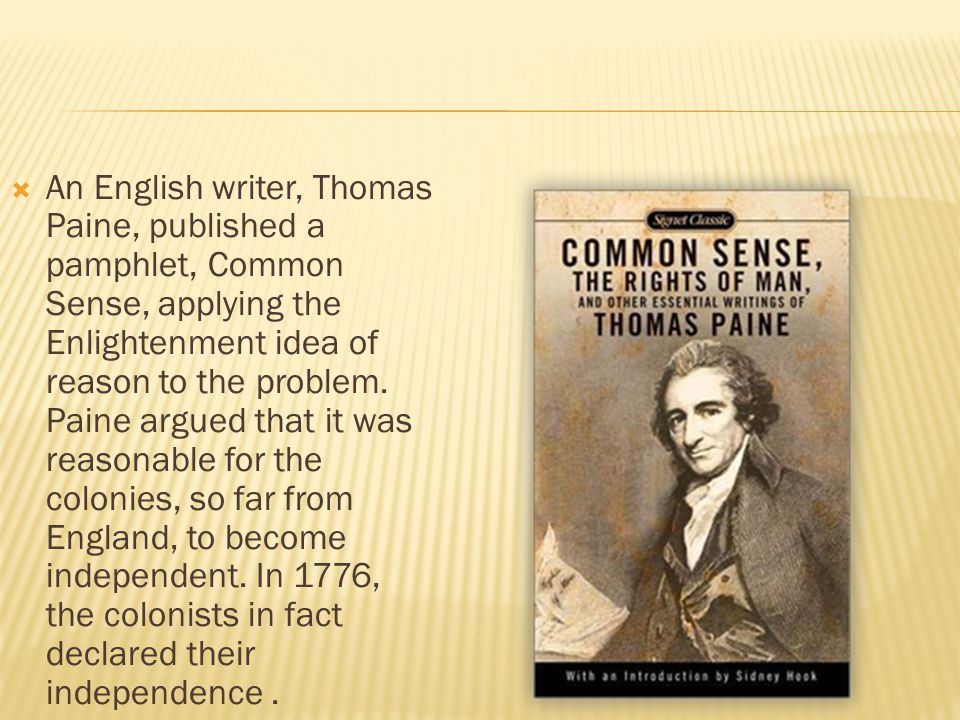 An English writer, Thomas Paine, published a pamphlet, Common Sense, applying the Enlightenment idea of reason to the problem.