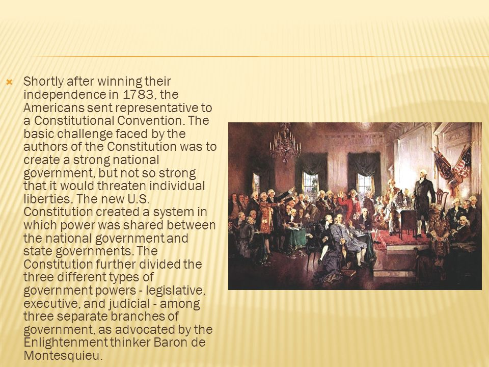 Shortly after winning their independence in 1783, the Americans sent representative to a Constitutional Convention.