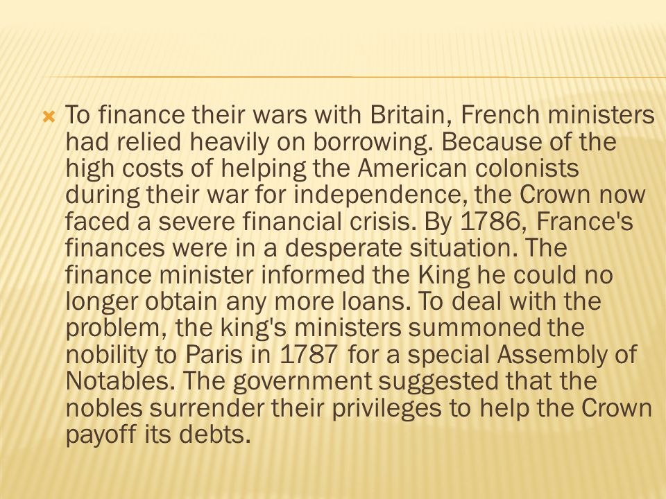 To finance their wars with Britain, French ministers had relied heavily on borrowing.
