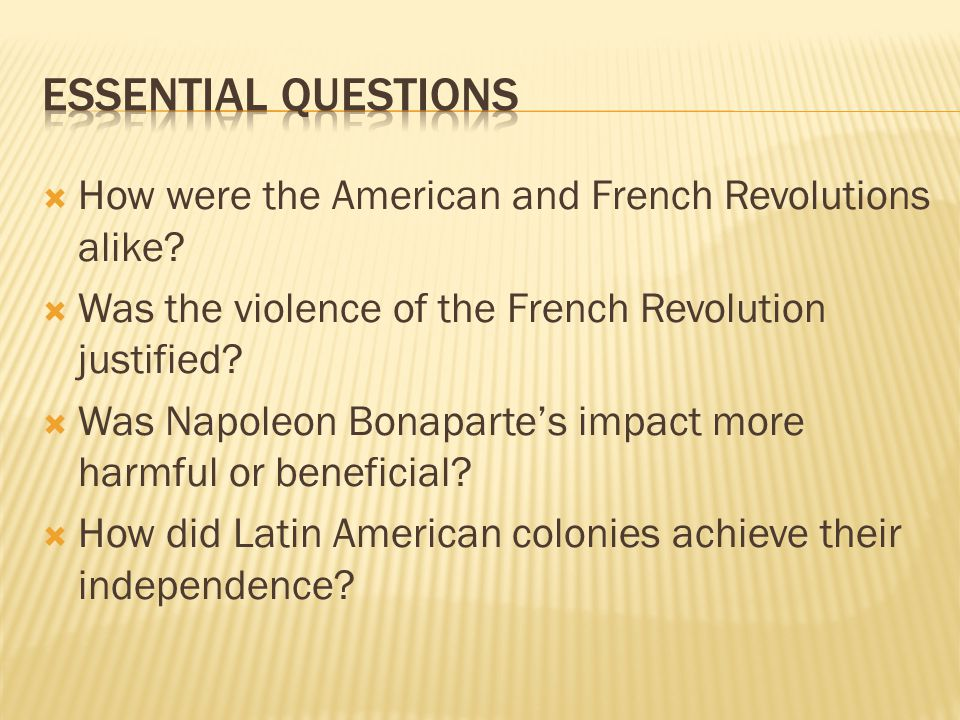 Essential Questions How were the American and French Revolutions alike Was the violence of the French Revolution justified