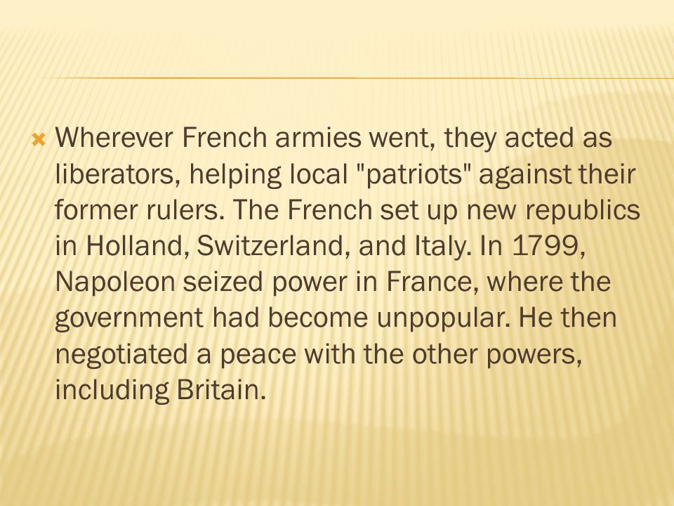 Wherever French armies went, they acted as liberators, helping local patriots against their former rulers.