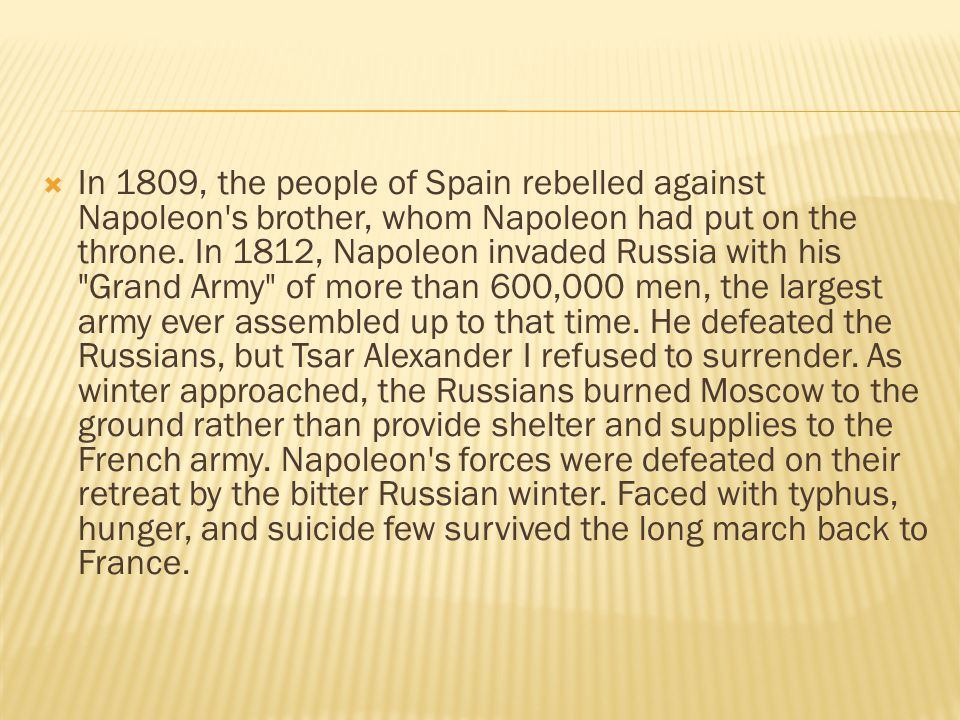 In 1809, the people of Spain rebelled against Napoleon s brother, whom Napoleon had put on the throne.