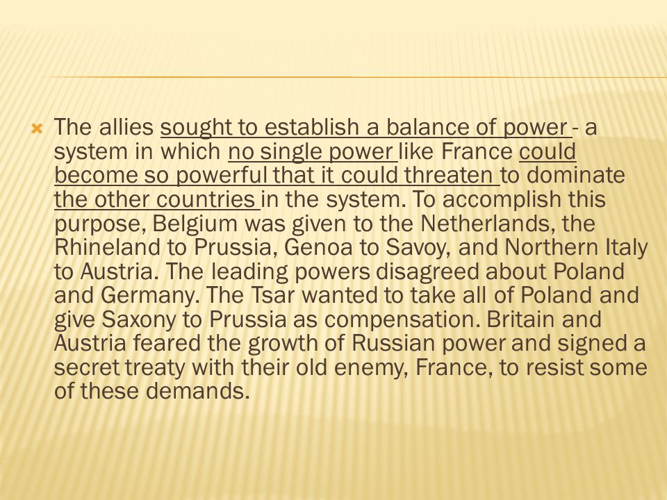 The allies sought to establish a balance of power - a system in which no single power like France could become so powerful that it could threaten to dominate the other countries in the system.