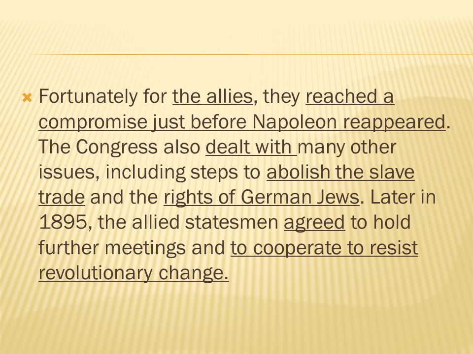 Fortunately for the allies, they reached a compromise just before Napoleon reappeared.