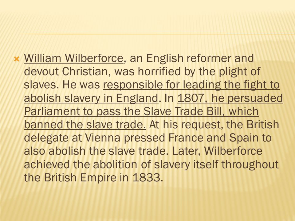 William Wilberforce, an English reformer and devout Christian, was horrified by the plight of slaves.