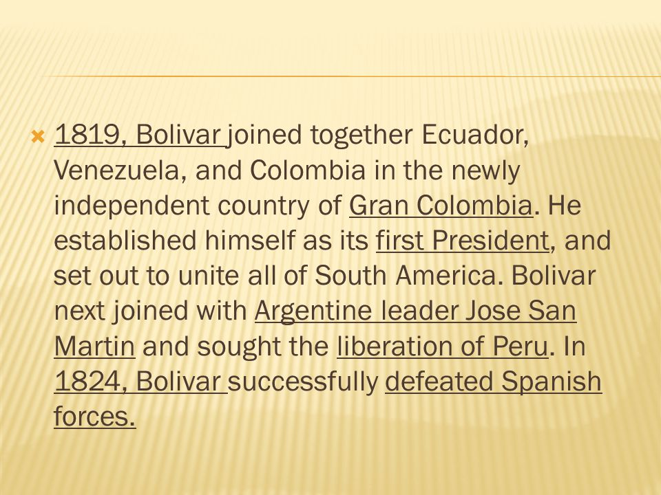 1819, Bolivar joined together Ecuador, Venezuela, and Colombia in the newly independent country of Gran Colombia.