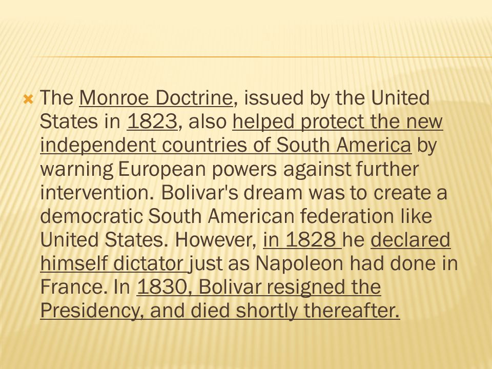 The Monroe Doctrine, issued by the United States in 1823, also helped protect the new independent countries of South America by warning European powers against further intervention.