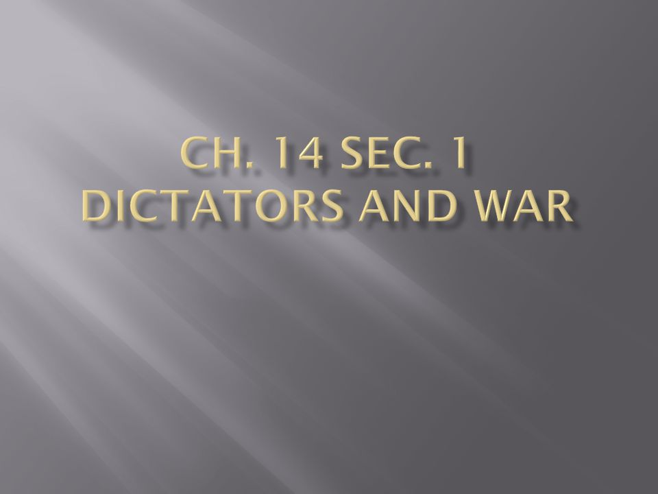 Ch. 14 Sec. 1 Dictators and War