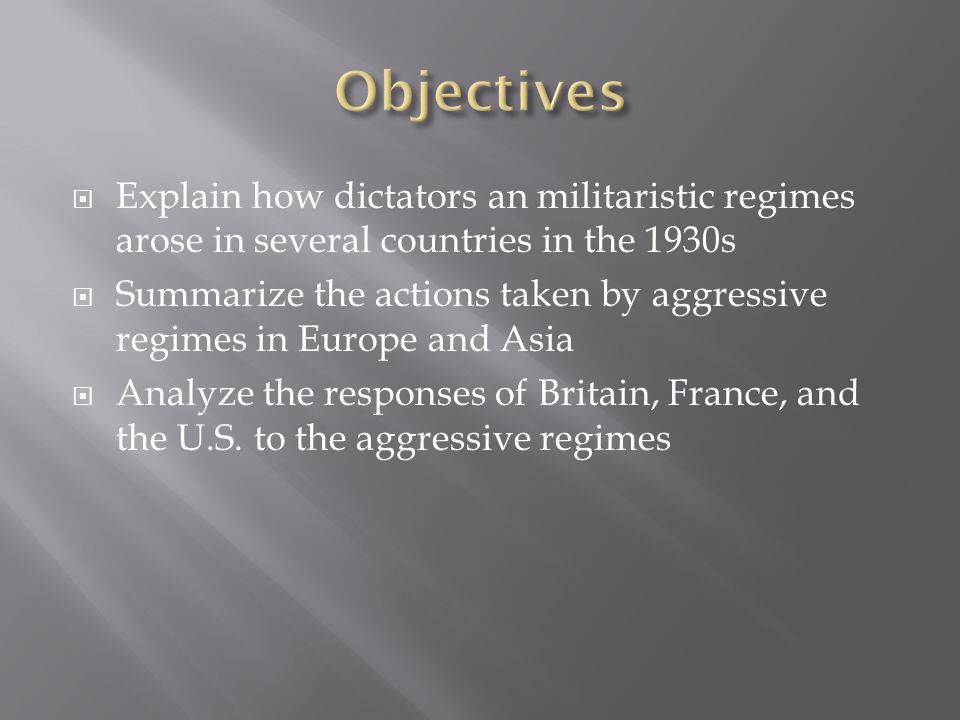 Objectives Explain how dictators an militaristic regimes arose in several countries in the 1930s.