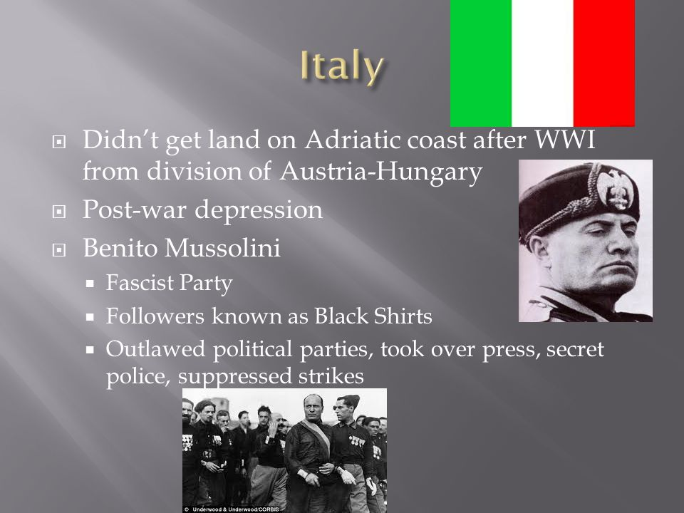 Italy Didn't get land on Adriatic coast after WWI from division of Austria-Hungary. Post-war depression.
