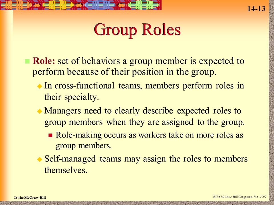 Group Roles Role: set of behaviors a group member is expected to perform because of their position in the group.