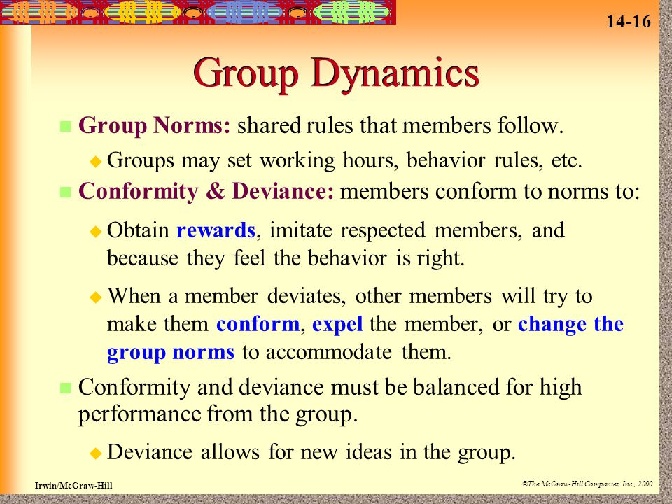 Group Dynamics Group Norms: shared rules that members follow.