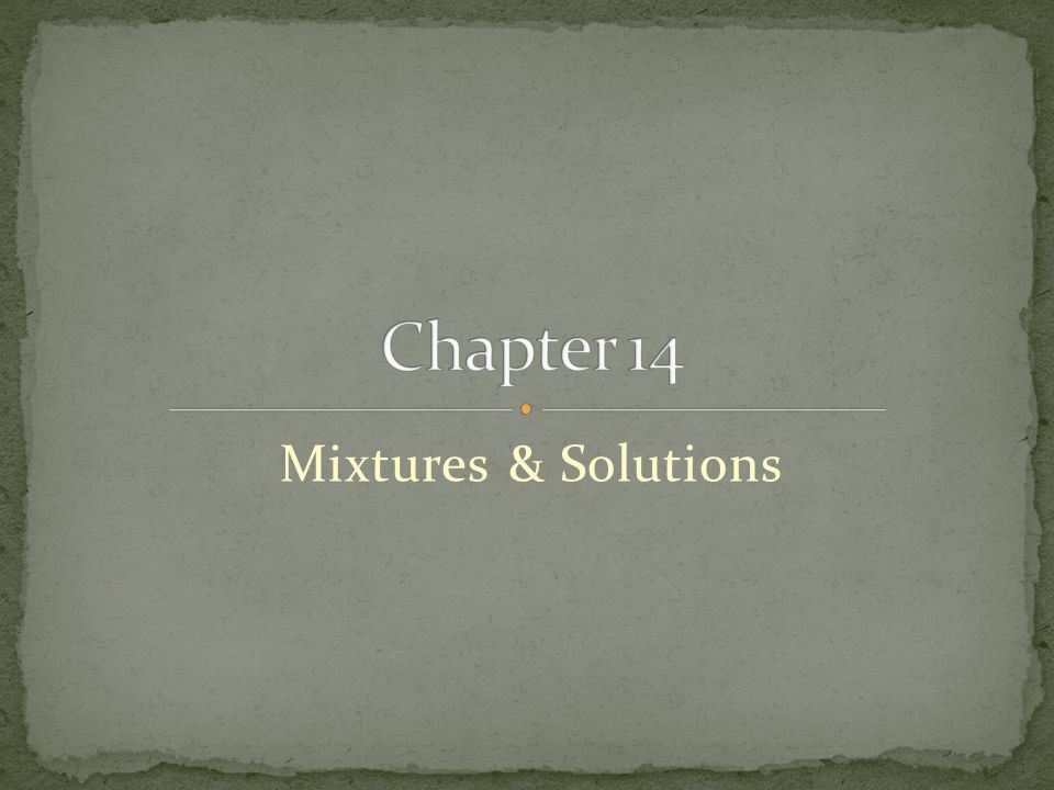 Chapter 14 Mixtures & Solutions