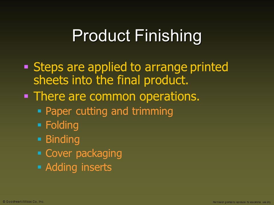 Product Finishing Steps are applied to arrange printed sheets into the final product. There are common operations.