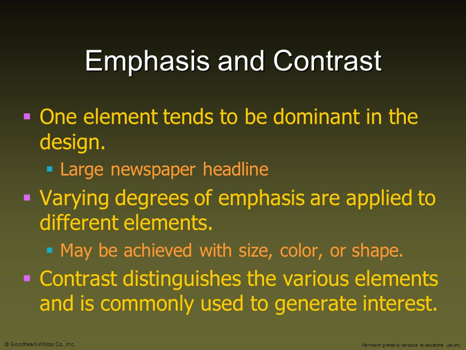Emphasis and Contrast One element tends to be dominant in the design.