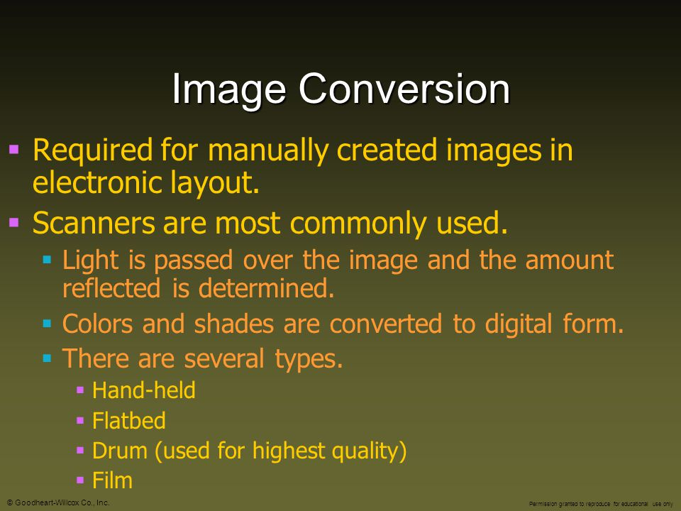 Image Conversion Required for manually created images in electronic layout. Scanners are most commonly used.