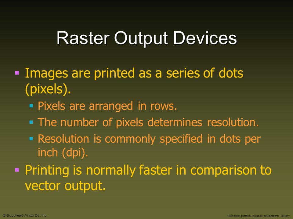 Raster Output Devices Images are printed as a series of dots (pixels).