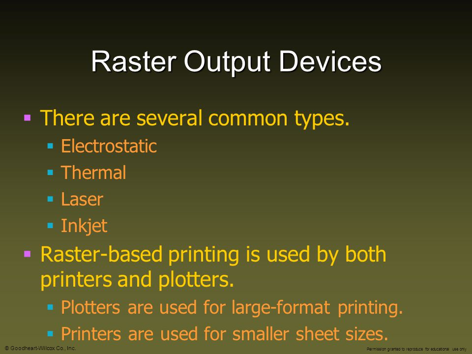 Raster Output Devices There are several common types.