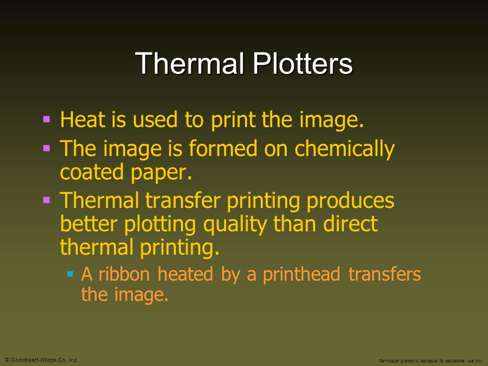 Thermal Plotters Heat is used to print the image.