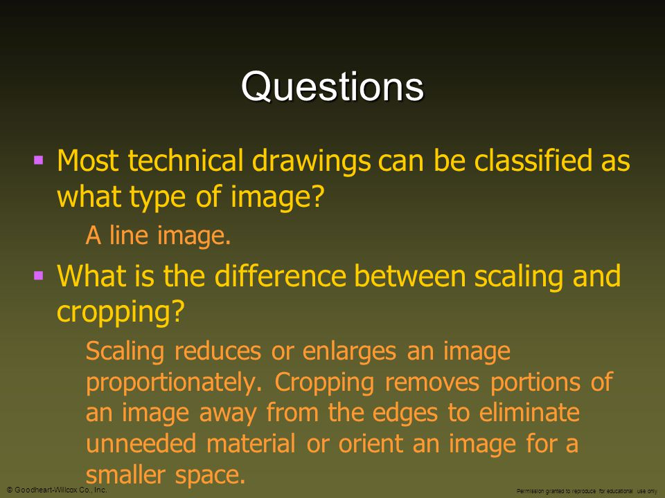 Questions Most technical drawings can be classified as what type of image A line image. What is the difference between scaling and cropping
