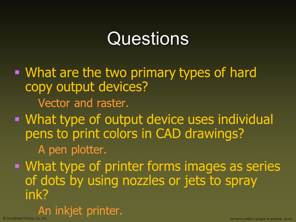 Questions What are the two primary types of hard copy output devices